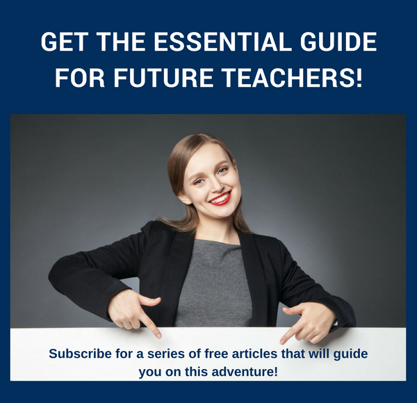 Get the Essential Guide for Future Teachers FREE OF CHARGE today!